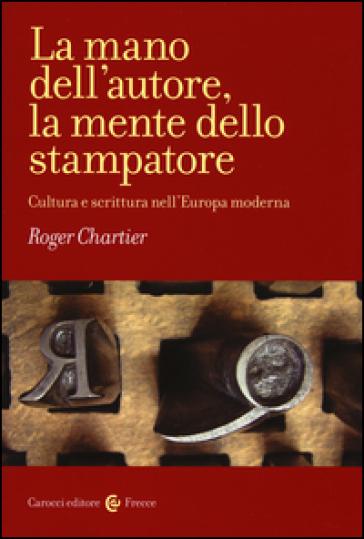 La mano dell'autore, la mente dello stampatore. Cultura e scrittura nell'Europa moderna - Roger Chartier pdf epub