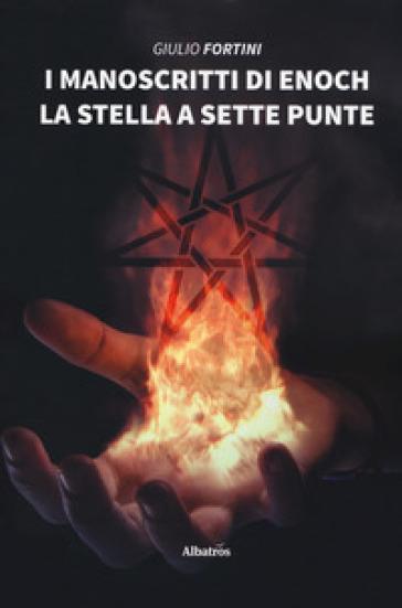 I manoscritti di Enoch. La stella a sette punte - Giulio Fortini | Jonathanterrington.com