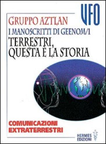 I manoscritti di Geenom. 1.Terrestri, questa è la storia. Comunicazioni extraterrestri - Gruppo di Aztlan  