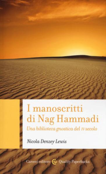I manoscritti di Nag Hammadi. Una biblioteca gnostica del IV secolo - Nicola Denzey Lewis |