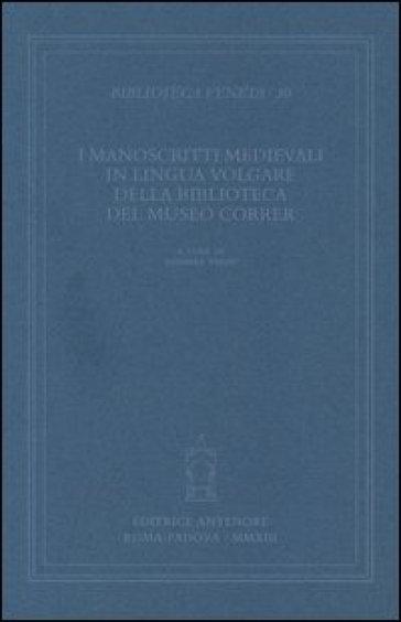 I manoscritti medievali in lingua volgare della biblioteca del museo Correr - B. Vanin |