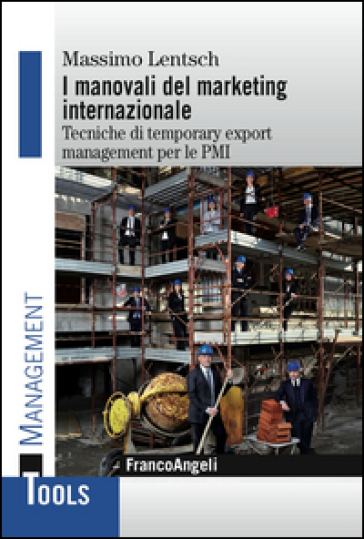 I manovali del marketing internazionale. Tecniche di temporary export management per le PMI