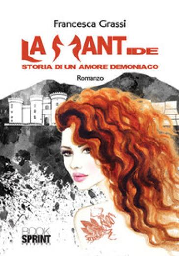 La mantide. Storia di un amore demoniaco - Francesca Grassi |
