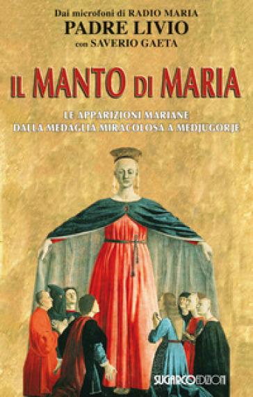 Il manto di Maria. Le apparizioni mariane dalla medaglia miracolosa a Medjugorje - Livio Fanzaga | Rochesterscifianimecon.com