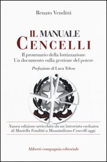 Il manuale Cencelli. Un manuale della lottizzazione. Un documento sulla gestione del potere - Renato Venditti  