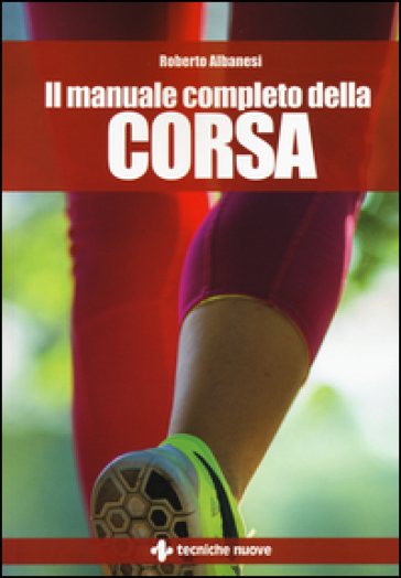 Il manuale completo della corsa - Roberto Albanesi |