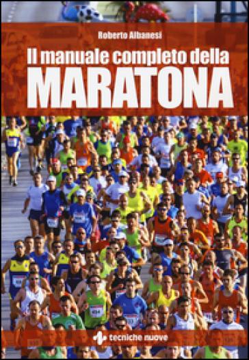 Il manuale completo della maratona - Roberto Albanesi |