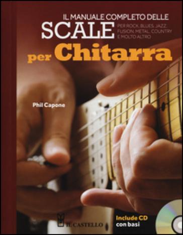 Il manuale completo delle scale per chitarra. Con CD Audio - Phil Capone | Jonathanterrington.com