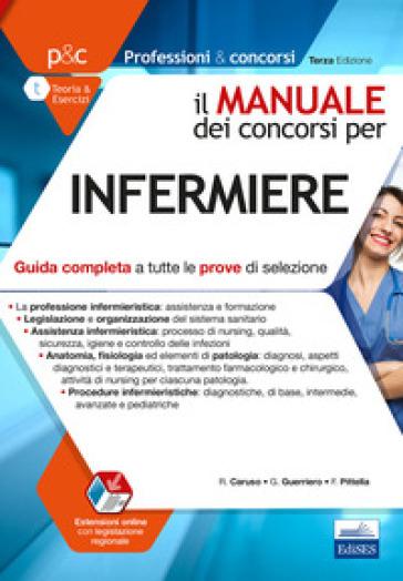 Il manuale dei concorsi per infermiere. Guida completa a tutte le prove di selezione - Rosario Caruso |