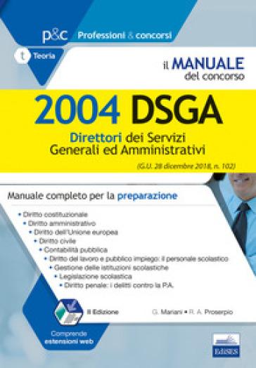 Il manuale del concorso. 2004 DSGA. Direttori dei servizi generali ed amministrativi. Manuale completo per la preparazione - Giuseppe Mariani |