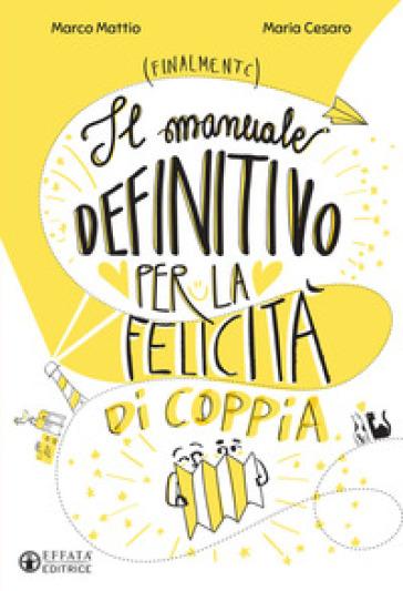 Il manuale definitivo per la felicità di coppia - Marco Mattio | Thecosgala.com