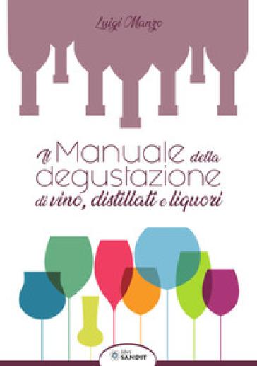 Il manuale della degustazione di vino, distillati e liquori - Luigi Manzo | Rochesterscifianimecon.com