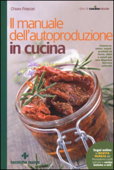 Il manuale dell'autoproduzione in cucina - Chiara Frascari |