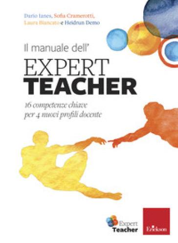 Il manuale dell'expert teacher. 16 competenze chiave per 4 nuovi profili docente - Dario Ianes |