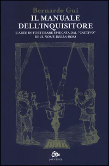Il manuale dell'inquisitore. L'arte di torturare spiegata dal «cattivo» de «Il nome della rosa» - Bernardo Gui   Jonathanterrington.com