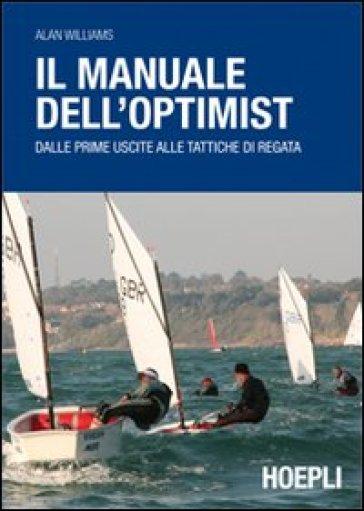 Il manuale dell'optimist. Dalle prime uscite alle tattiche di regata - Alan Williams |