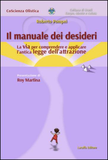 Il manuale dei desideri. La via per comprendere e applicare l'antica legge dell'attrazione - Roberto Pompei pdf epub