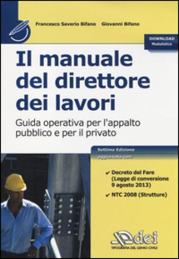 Il manuale del direttore dei lavori. Guida operativa per l'appalto pubblico e per il privato - Francesco Saverio Bifano | Thecosgala.com