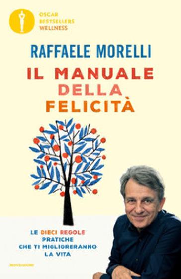 Il manuale della felicità. Le dieci regole pratiche che ti miglioreranno la vita - Raffaele Morelli pdf epub