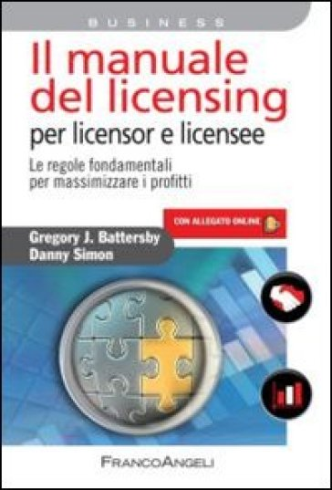 Il manuale del licensing per licensor e licensee. Le regole fondamentali per massimizzare i profitti. Con espansione online - Danny Simon  