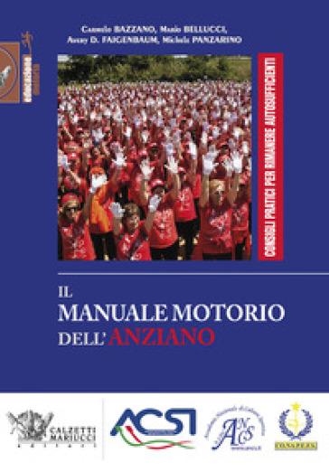 Il manuale motorio dell'anziano. Consigli pratici per rimanere autosufficienti. Ediz. illustrata - Carmelo Bazzano  