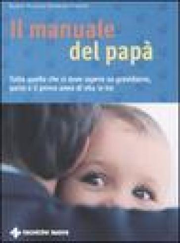 Il manuale del papà. Tutto quello che si deve sapere su gravidanza, parto e il primo anno di vita in tre - Robert Richter  