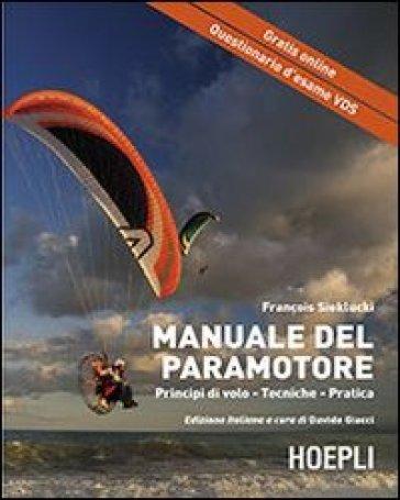 Il manuale del paramotore. Principi di volo. Tecniche. Pratica - François Sieklucki | Rochesterscifianimecon.com