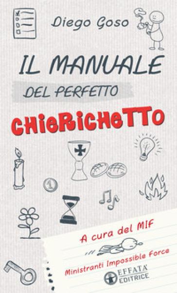 Il manuale del perfetto chierichetto - Diego Goso |