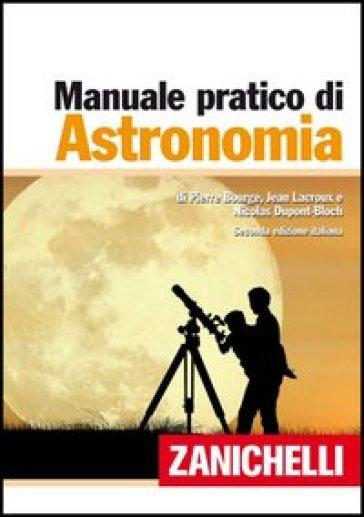 Il manuale pratico di astronomia - Pierre Bourge |