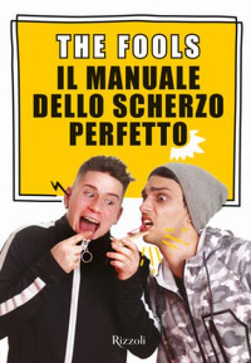 Il manuale dello scherzo perfetto. Con Contenuto digitale per download e accesso on line - The Fools  