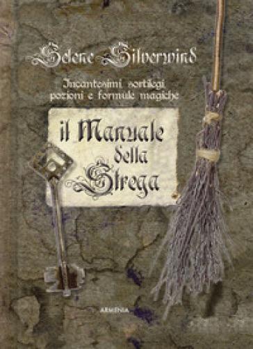 Il manuale della strega. Ediz. a colori - Selene Silverwind | Thecosgala.com