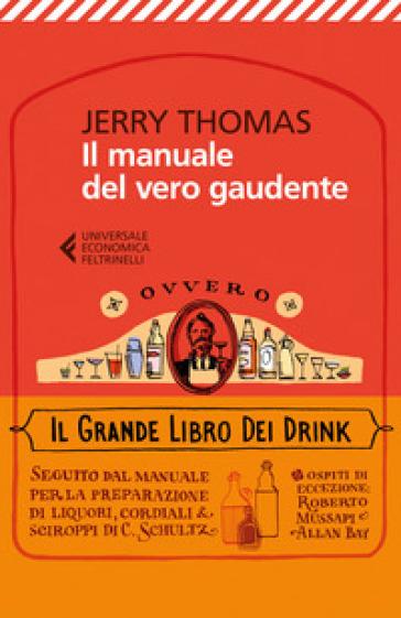 Il manuale del vero gaudente, ovvero il grande libro dei drink - Jerry Thomas pdf epub