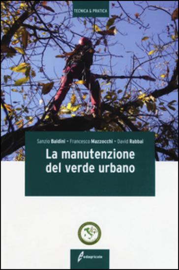 La manutenzione del verde urbano - Sanzio Baldini |