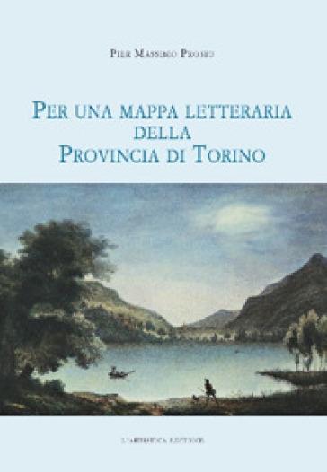 Per una mappa letteraria della provincia di Torino - Pier Massimo Prosio | Ericsfund.org