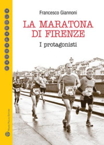 La maratona di Firenze. I protagonisti - Francesco Giannoni | Rochesterscifianimecon.com