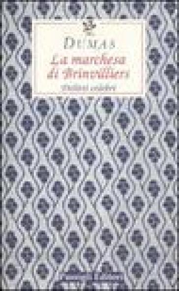 La marchesa di Brinvilliers. Delitti celebri - Alexandre Dumas |