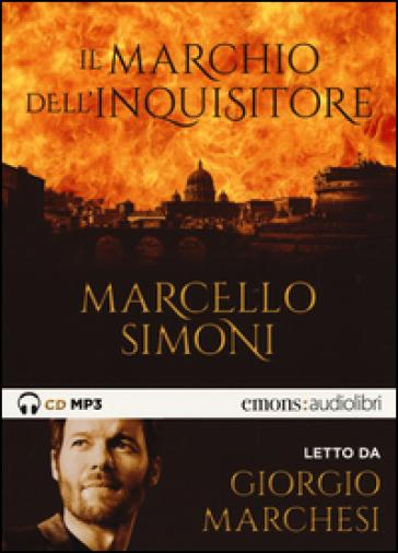 Il marchio dell'inquisitore letto da Giorgio Marchesi. Audiolibro. CD Audio formato MP3 - Marcello Simoni   Rochesterscifianimecon.com