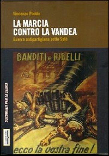 La marcia contro la Vandea. Guerra antipartigiana sotto Salò - Vincenzo Podda | Kritjur.org