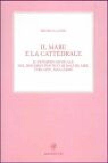 Il mare e la cattedrale. Il pensiero musicale nel discorso poetico di Baudelaire, Verlaine, Mallarmé - Michela Landi   Rochesterscifianimecon.com