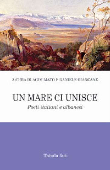 Un mare ci unisce. Poeti italiani e albanesi - D. Giancane |