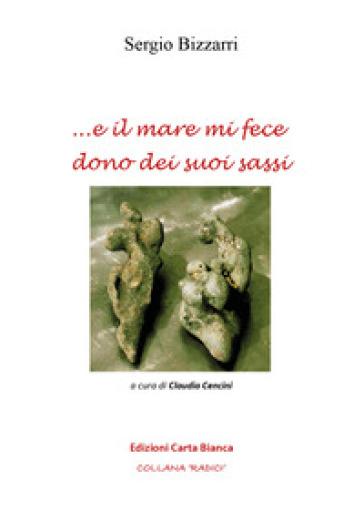 ... e il mare mi fece dono dei suoi sassi - Sergio Bizzarri | Rochesterscifianimecon.com