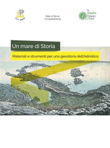 Un mare di storia. Materiali e strumenti per una geostoria dell'Adriatico - M. C. Sampaolesi | Rochesterscifianimecon.com