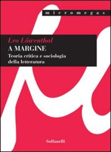 A margine. Teoria critica e sociologica della letteratura