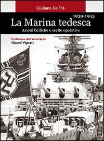 La marina tedesca 1939-1945. Azioni belliche e scelte operative - Giuliano Da Frè | Rochesterscifianimecon.com