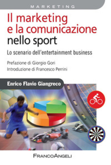 Il marketing e la comunicazione nello sport. Lo scenario dell'entertainment business - Enrico Flavio Giangreco | Jonathanterrington.com
