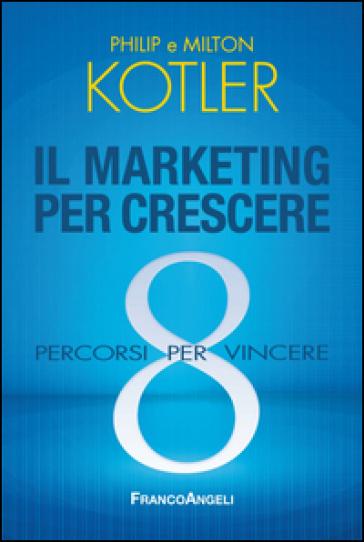Il marketing per crescere. 8 percorsi per vincere - Philip Kotler   Jonathanterrington.com