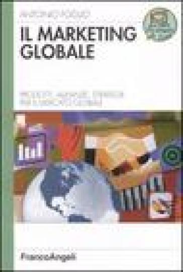 Il marketing globale. Prodotti, alleanze, strategie per il mercato globale - Antonio Foglio | Thecosgala.com