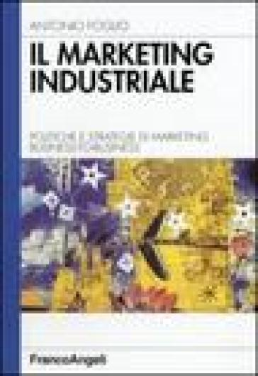Il marketing industriale. Politiche e strategie di marketing business-to-business