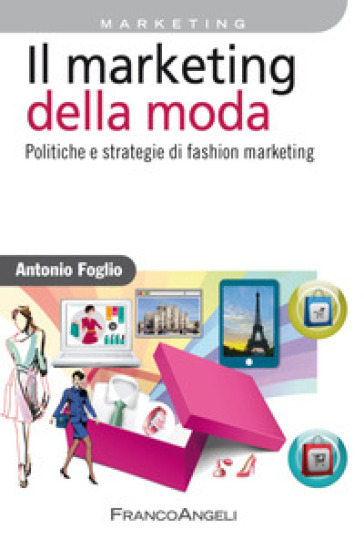 Il marketing della moda. Politiche e strategie di fashion marketing - Antonio Foglio pdf epub