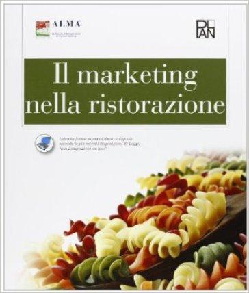 Il marketing nella ristorazione. PEr gli Ist. professionali alberghieri. Con e-book. Con espansione online - Alma |